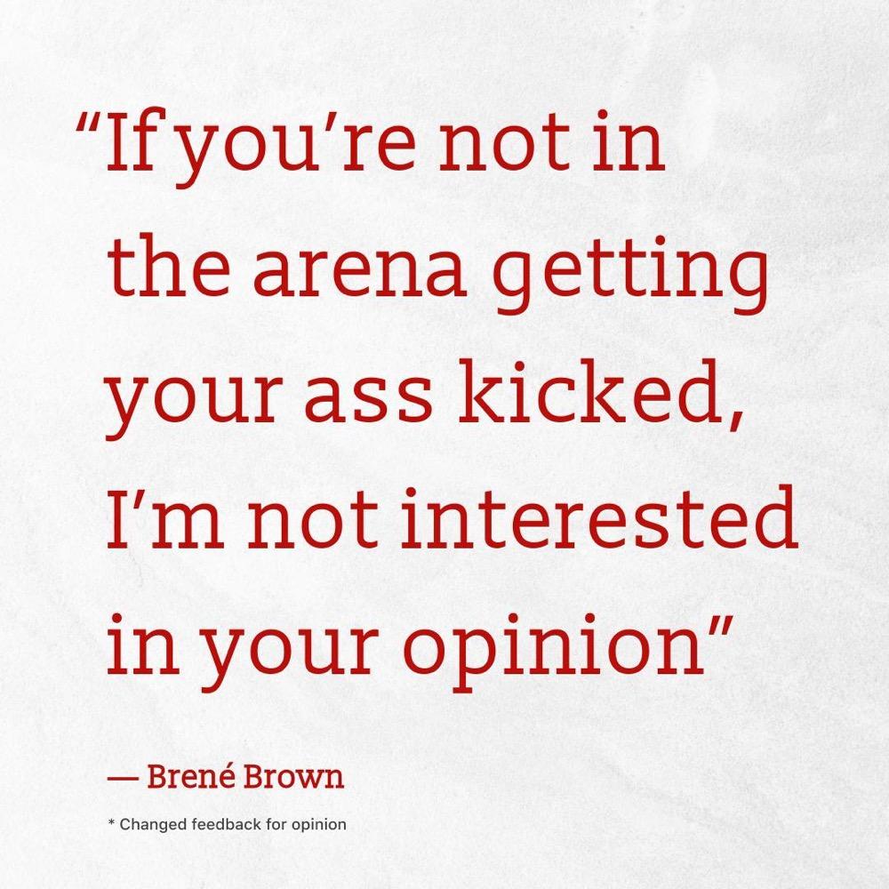 Si no estás en la arena siendo pateado en el trasero, no me interesa tu opinión